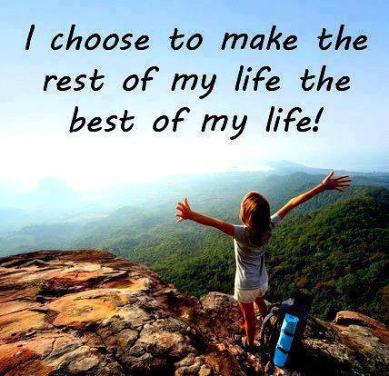 i-choose-to-make-the-rest-of-my-life
